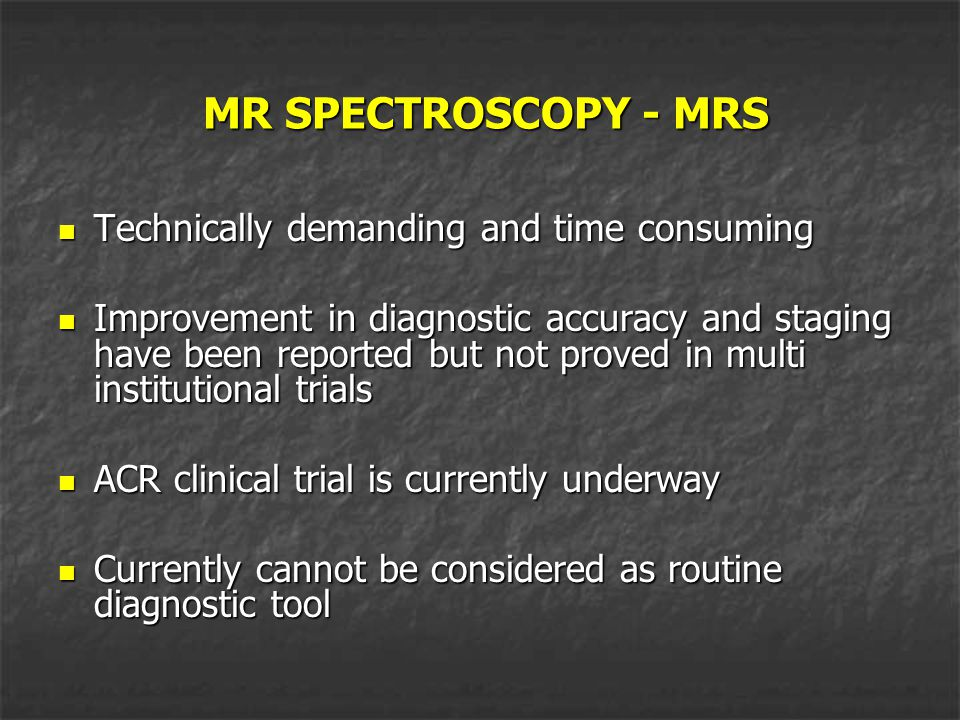 MR SPECTROSCOPY - MRS Technically demanding and time consuming
