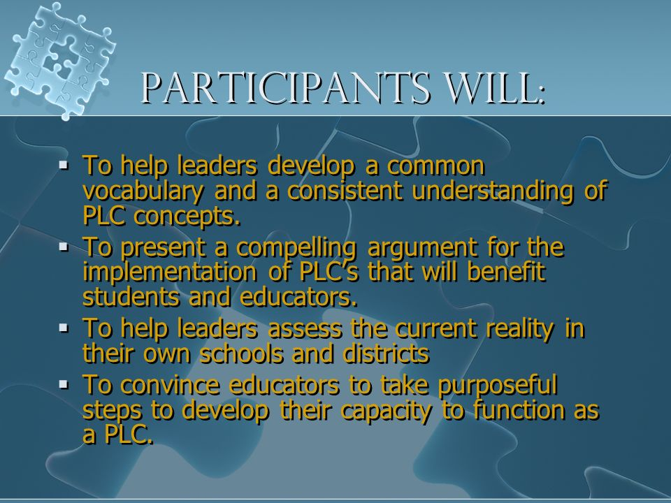 Participants will:To help leaders develop a common vocabulary and a consistent understanding of PLC concepts.