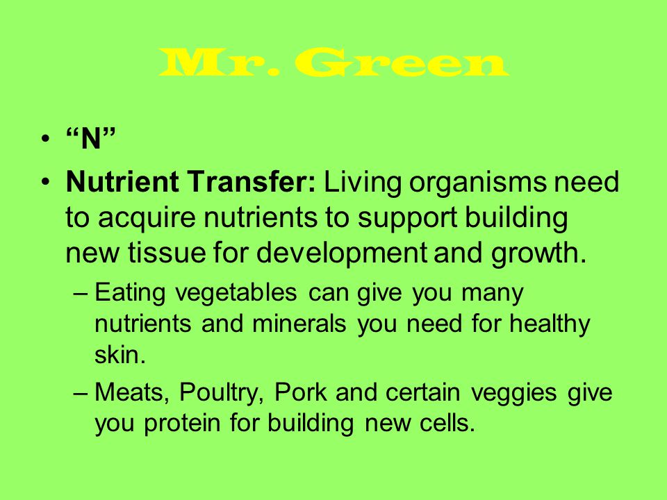 Mr. Green N Nutrient Transfer: Living organisms need to acquire nutrients to support building new tissue for development and growth.
