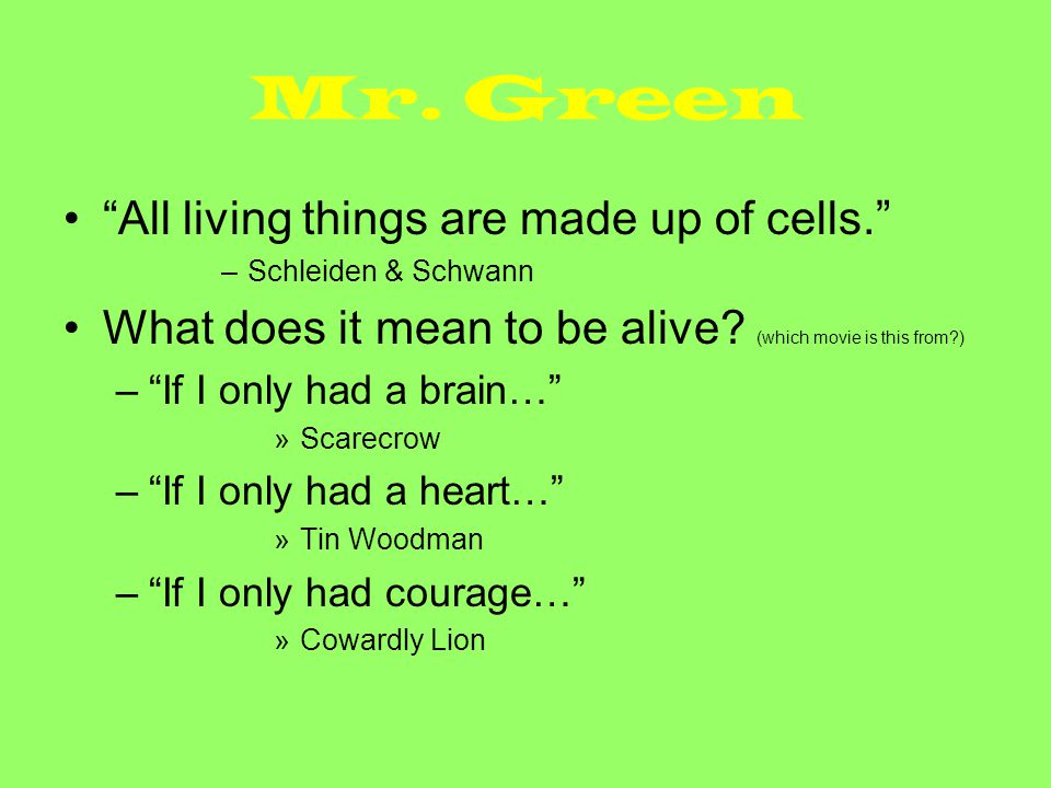 Mr. Green All living things are made up of cells.