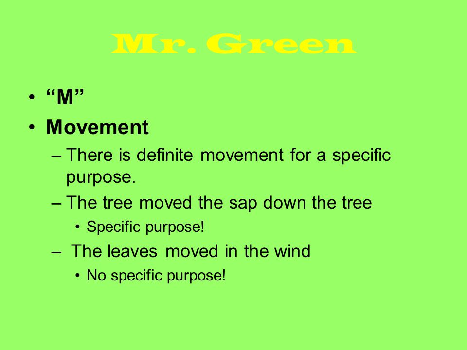 Mr. Green M Movement. There is definite movement for a specific purpose. The tree moved the sap down the tree.