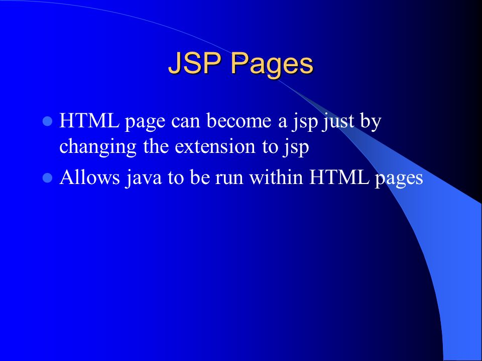 JSP Pages HTML page can become a jsp just by changing the extension to jsp.