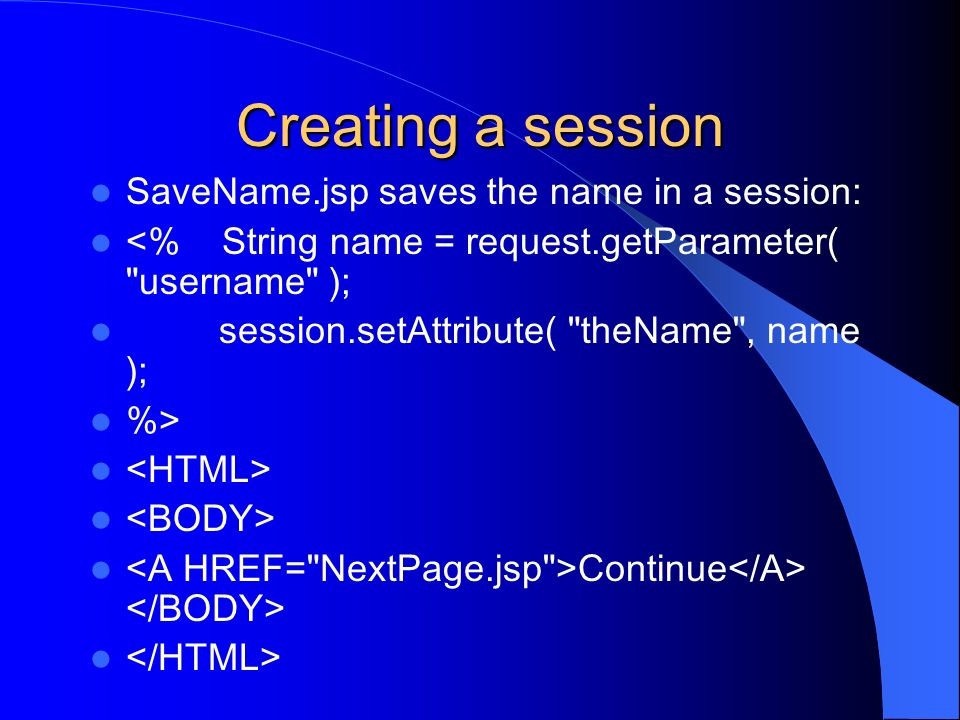 Creating a session SaveName.jsp saves the name in a session: