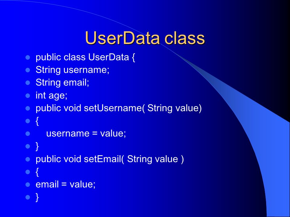 UserData class public class UserData { String username; String email;