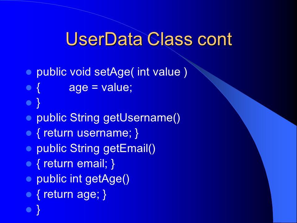 UserData Class cont public void setAge( int value ) { age = value; }