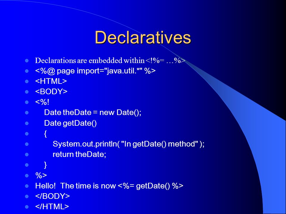 Declaratives Declarations are embedded within <!%= …%>