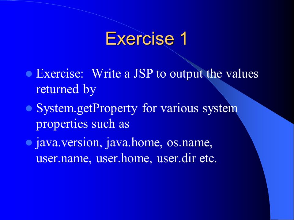 Exercise 1 Exercise: Write a JSP to output the values returned by