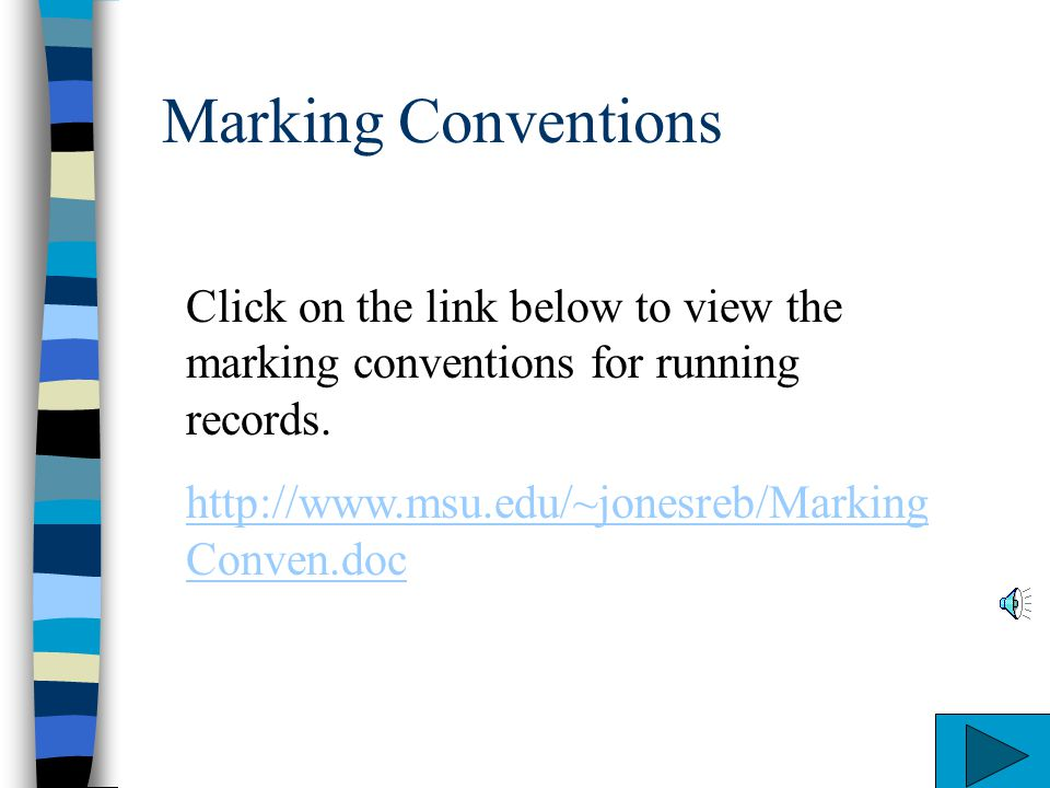 Marking Conventions Click on the link below to view the marking conventions for running records. http://www.msu.edu/~jonesreb/MarkingConven.doc.