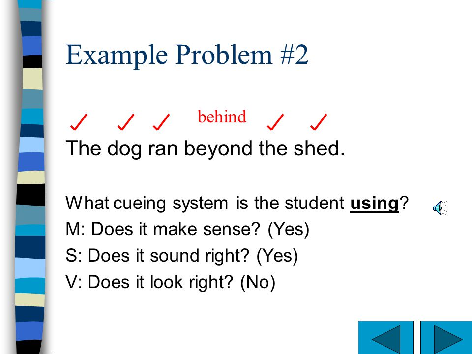 Example Problem #2 The dog ran beyond the shed. behind
