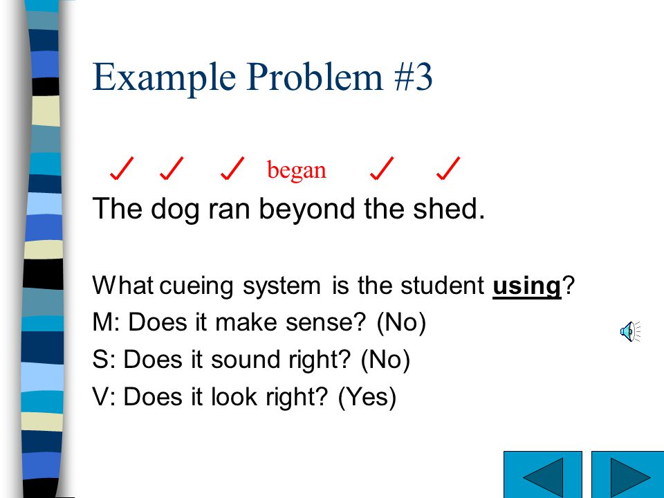 Example Problem #3 The dog ran beyond the shed. began