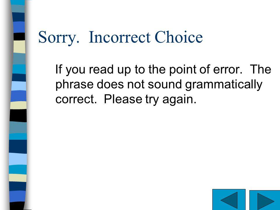 Sorry. Incorrect Choice
