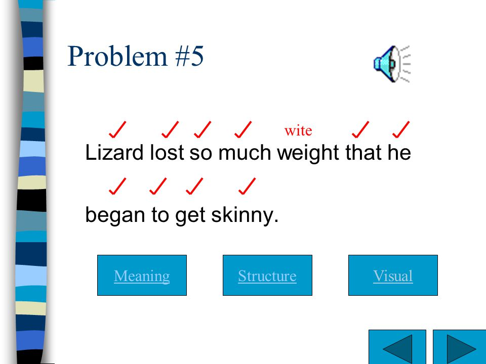 Problem #5 Lizard lost so much weight that he began to get skinny.