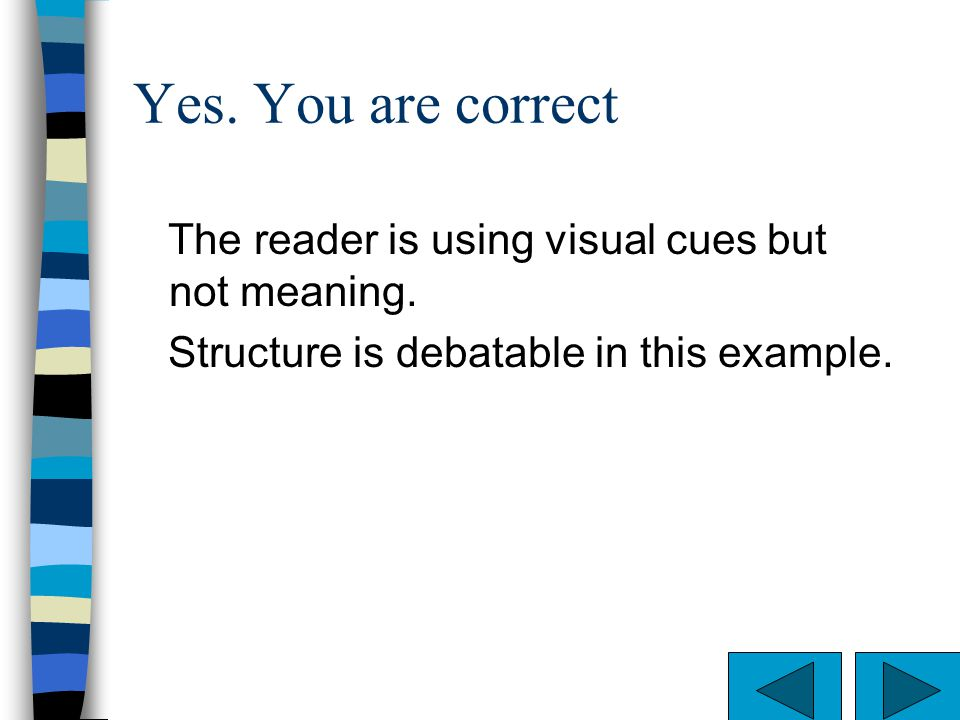 Yes. You are correct The reader is using visual cues but not meaning.