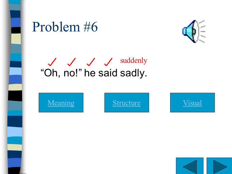 Problem #6 Oh, no! he said sadly. suddenly Meaning Structure Visual