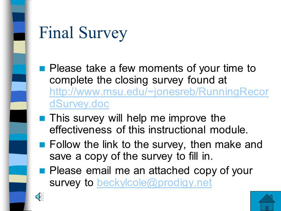 Final Survey Please take a few moments of your time to complete the closing survey found at http://www.msu.edu/~jonesreb/RunningRecordSurvey.doc.