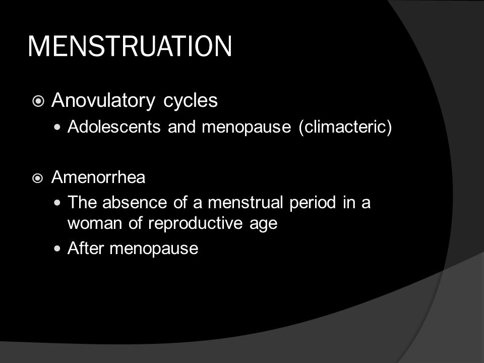 MENSTRUATION Anovulatory cycles