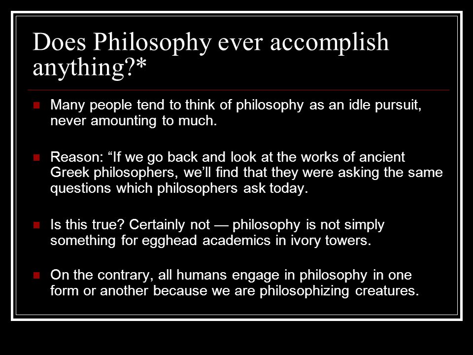 Does Philosophy ever accomplish anything *