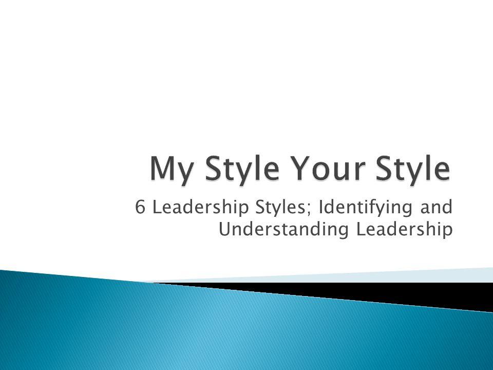 6 Leadership Styles; Identifying and Understanding Leadership