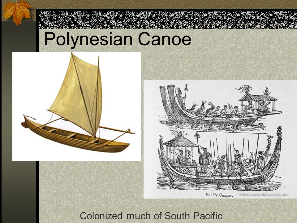 Polynesian Canoe Colonized much of South Pacific
