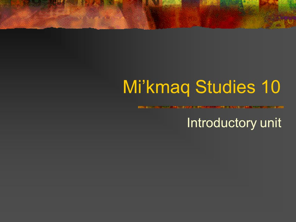 Mi'kmaq Studies 10 Introductory unit