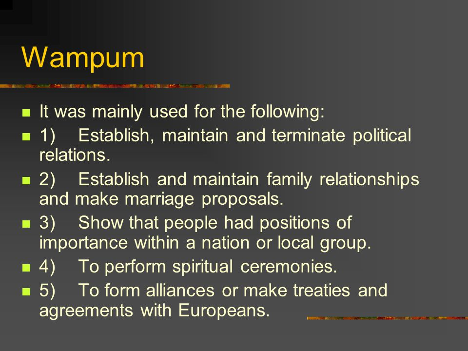 Wampum It was mainly used for the following: