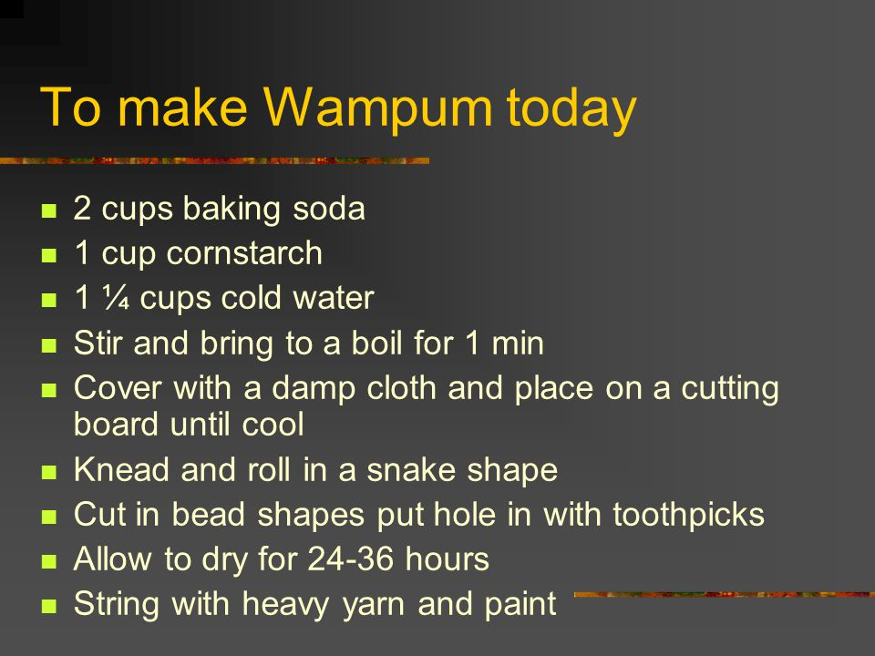 To make Wampum today 2 cups baking soda 1 cup cornstarch