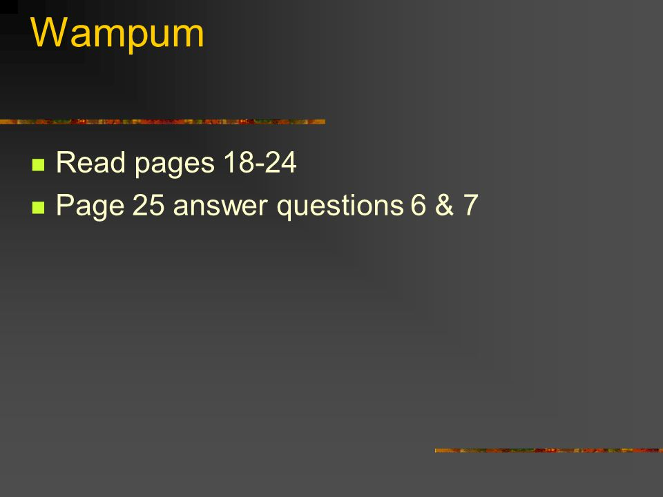 Wampum Read pages 18-24 Page 25 answer questions 6 & 7
