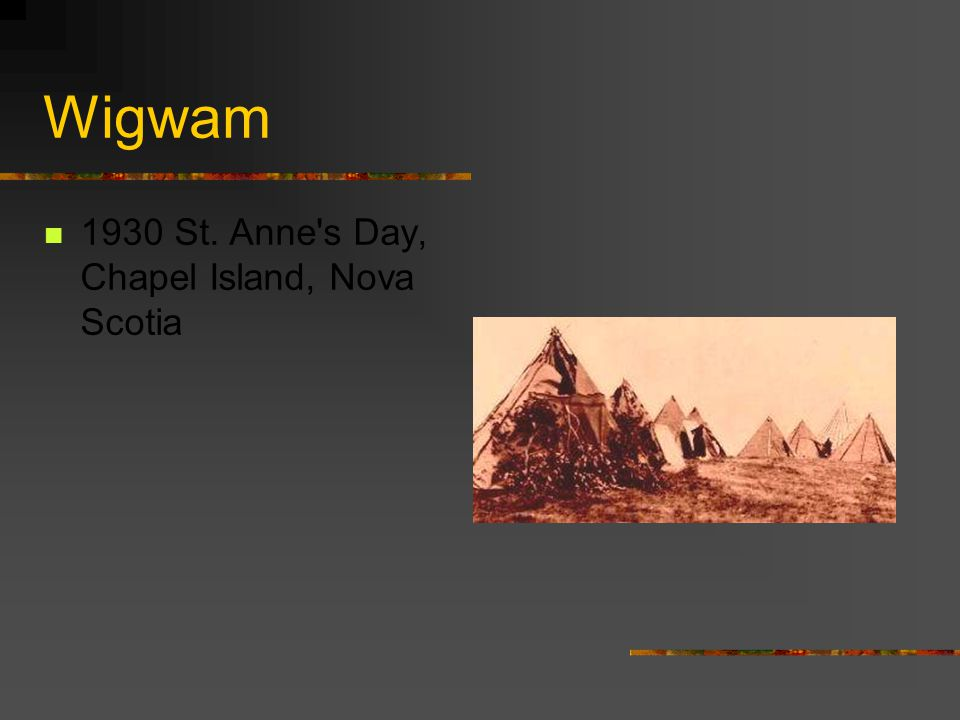 Wigwam 1930 St. Anne s Day, Chapel Island, Nova Scotia.