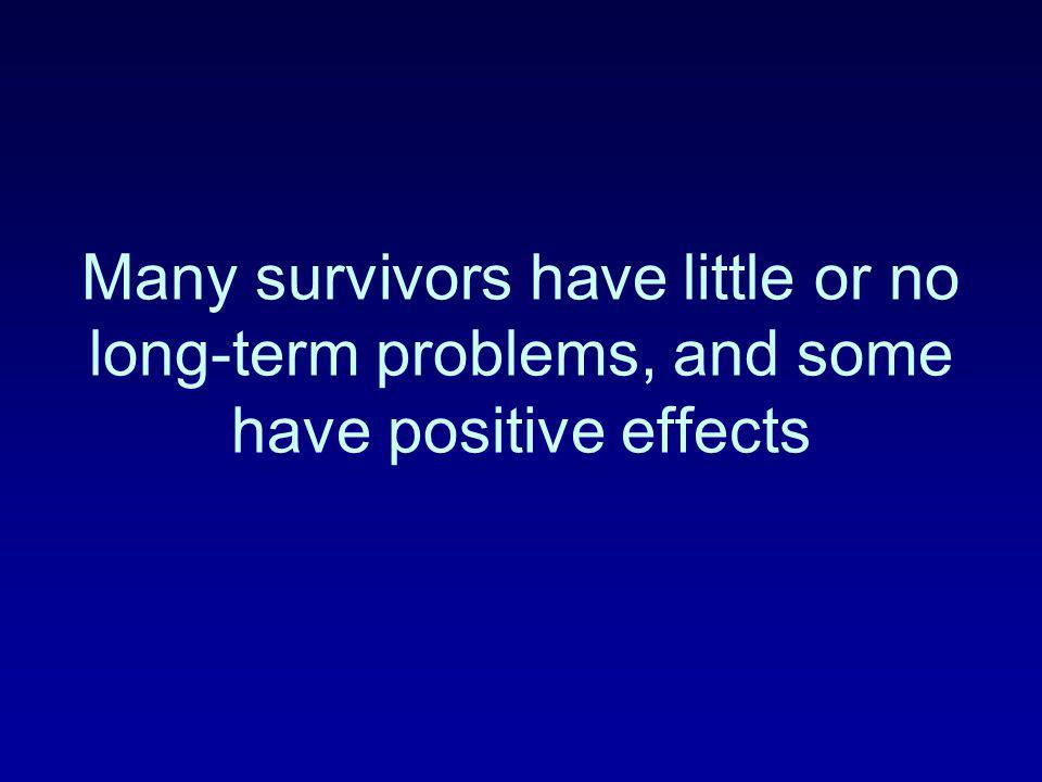 Many survivors have little or no long-term problems, and some have positive effects