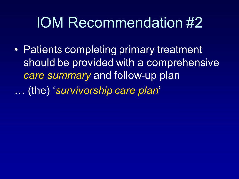 IOM Recommendation #2 Patients completing primary treatment should be provided with a comprehensive care summary and follow-up plan.