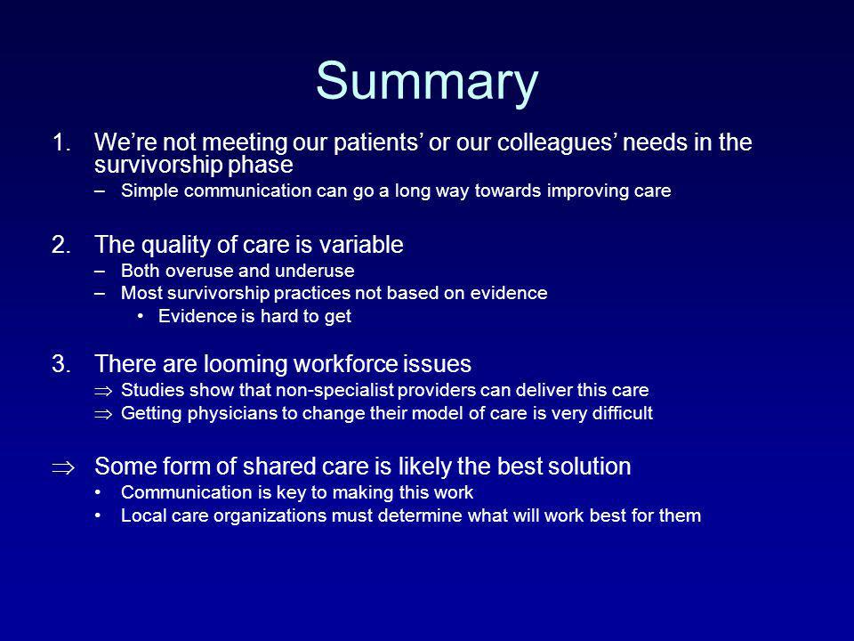 Summary We're not meeting our patients' or our colleagues' needs in the survivorship phase.