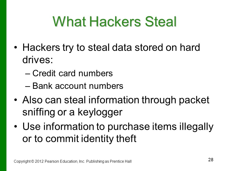 What Hackers Steal Hackers try to steal data stored on hard drives: