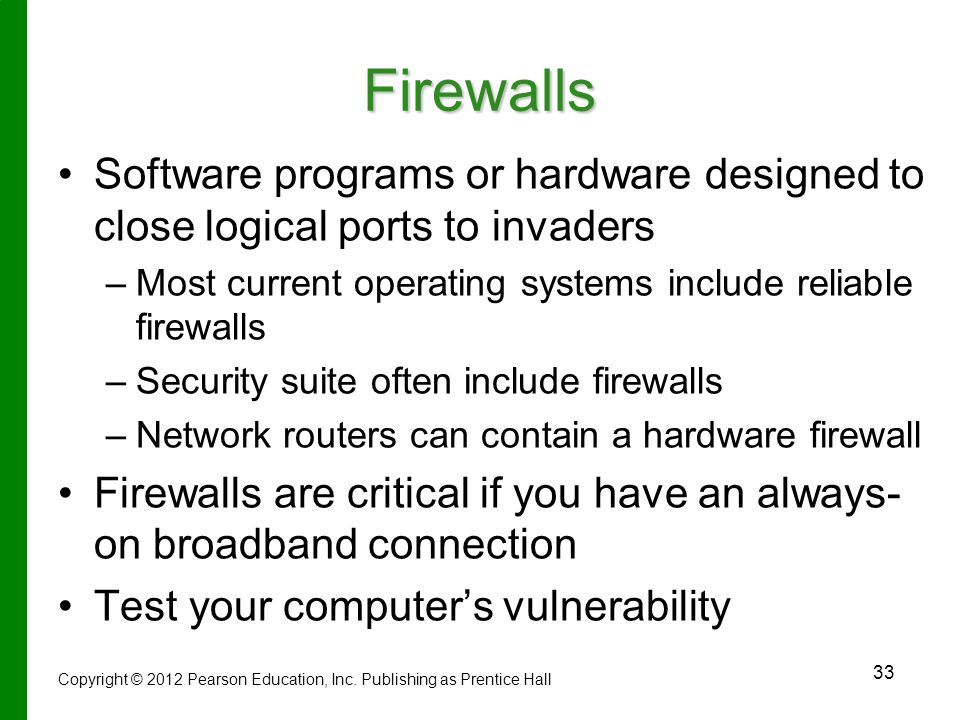 Firewalls Software programs or hardware designed to close logical ports to invaders. Most current operating systems include reliable firewalls.