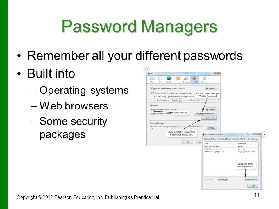 Password Managers Remember all your different passwords Built into