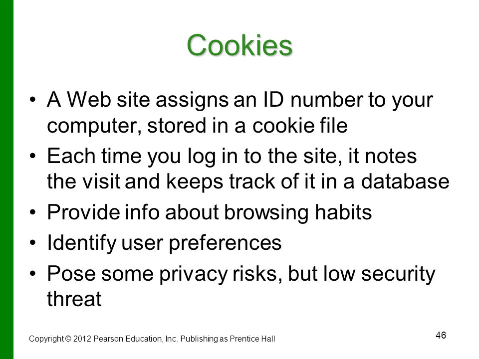 Cookies A Web site assigns an ID number to your computer, stored in a cookie file.