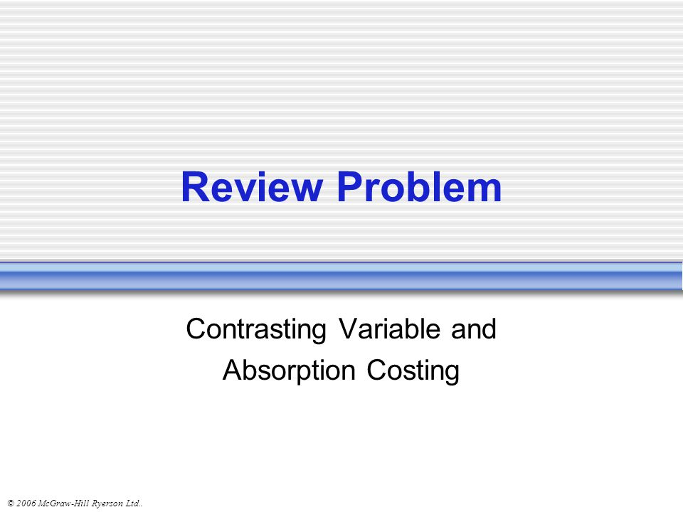 Contrasting Variable and Absorption Costing