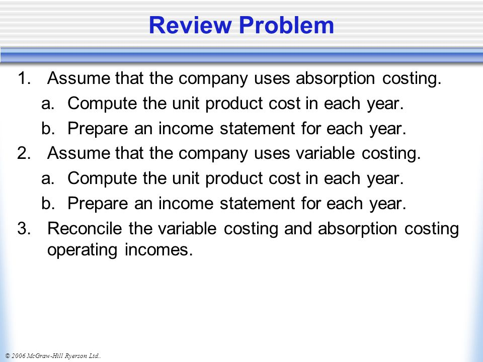 Review Problem Assume that the company uses absorption costing.