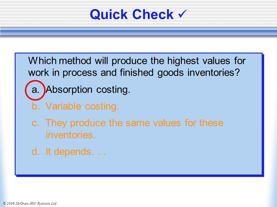 Quick Check  Which method will produce the highest values for work in process and finished goods inventories