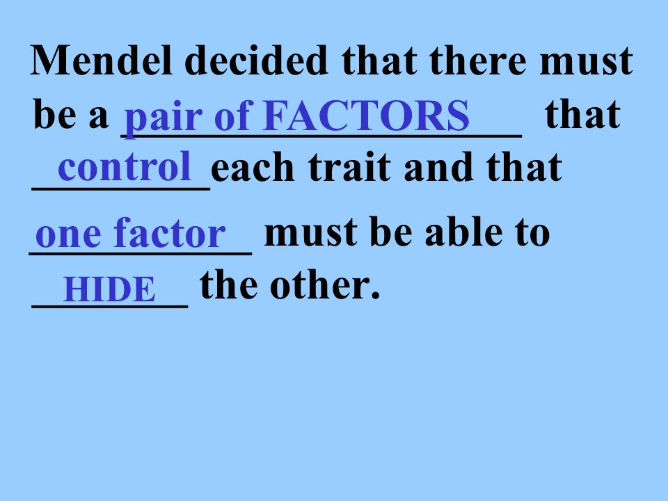 __________ must be able to _______ the other. pair of FACTORS control