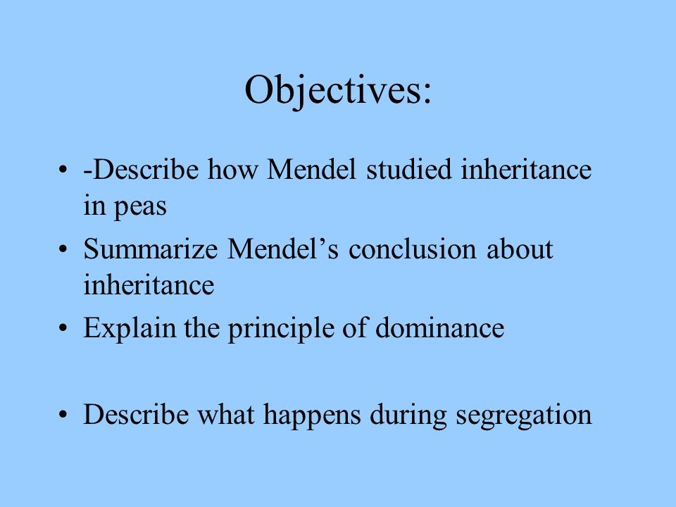 Objectives: -Describe how Mendel studied inheritance in peas