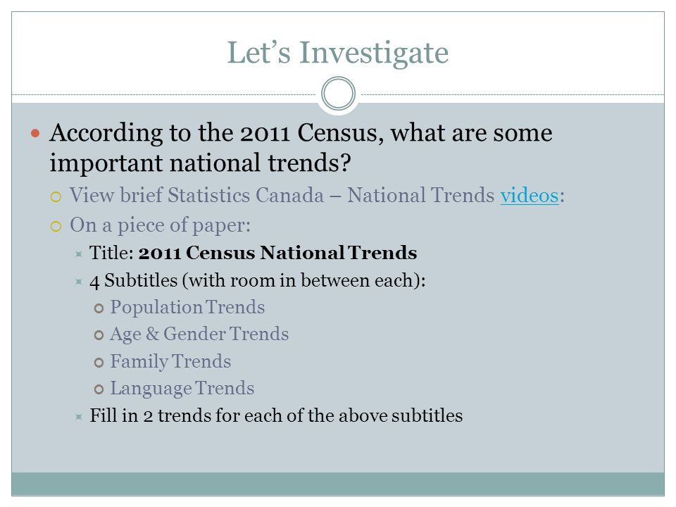 Let's Investigate According to the 2011 Census, what are some important national trends View brief Statistics Canada – National Trends videos: