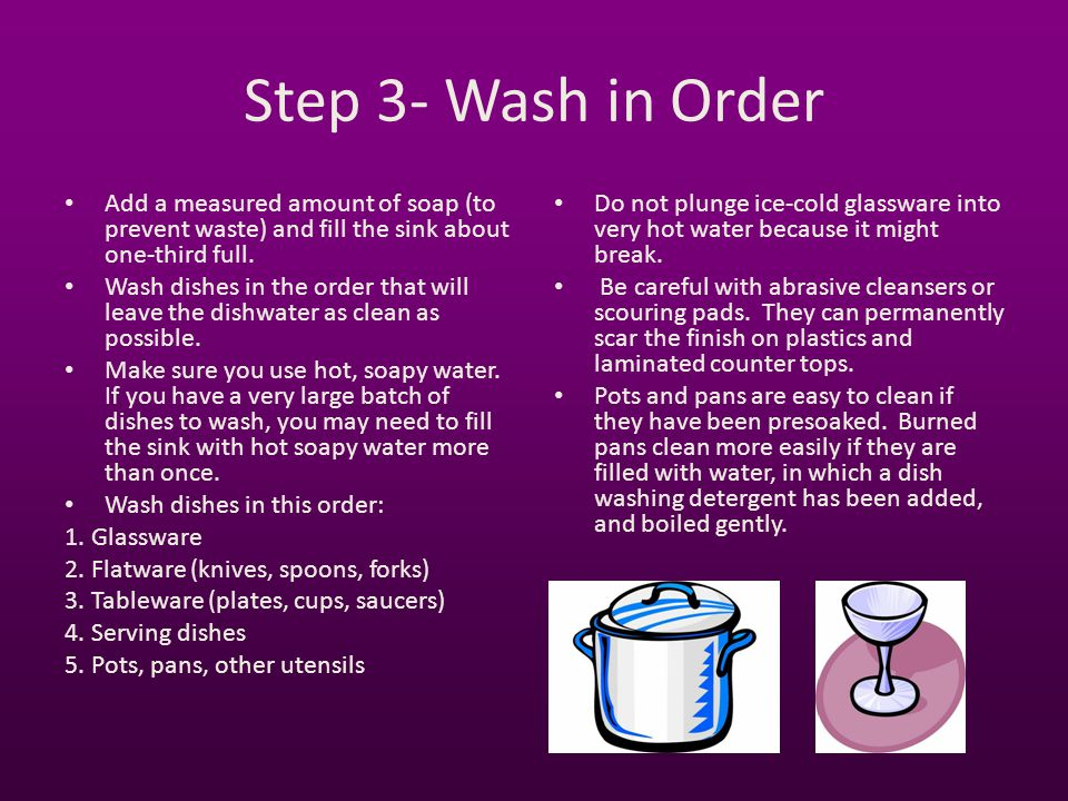 Step 3- Wash in Order Add a measured amount of soap (to prevent waste) and fill the sink about one-third full.
