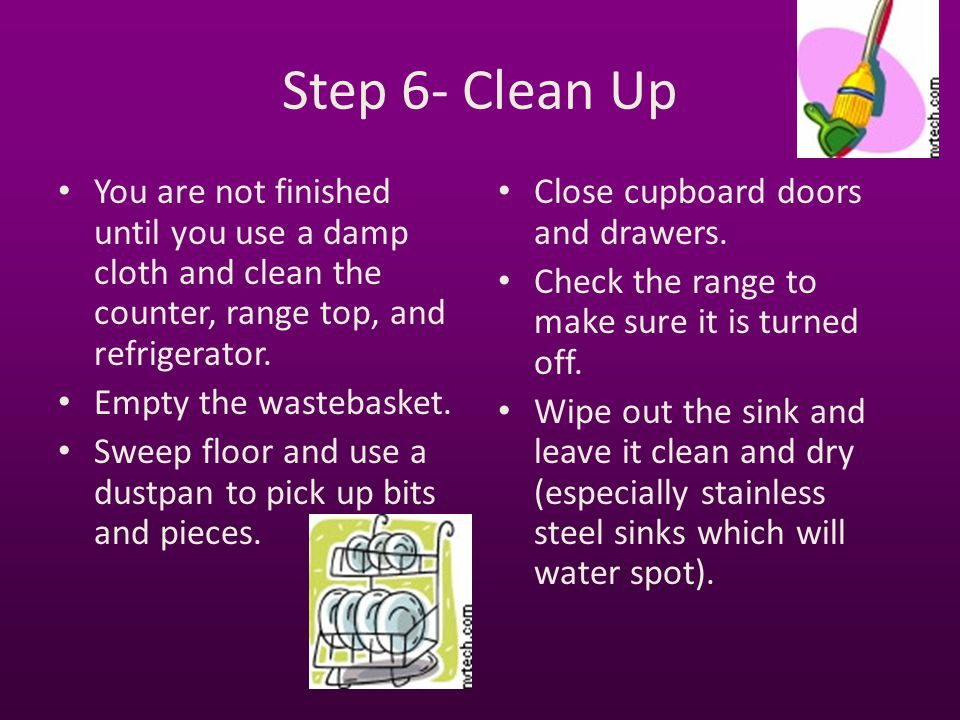 Step 6- Clean Up You are not finished until you use a damp cloth and clean the counter, range top, and refrigerator.