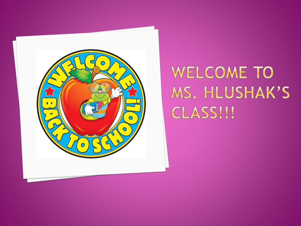Welcome to Ms. Hlushak's Class!!!