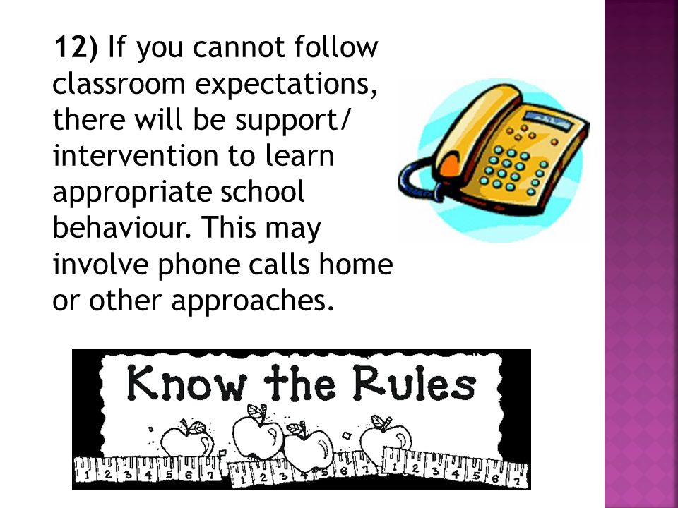 12) If you cannot follow classroom expectations, there will be support/ intervention to learn appropriate school behaviour.