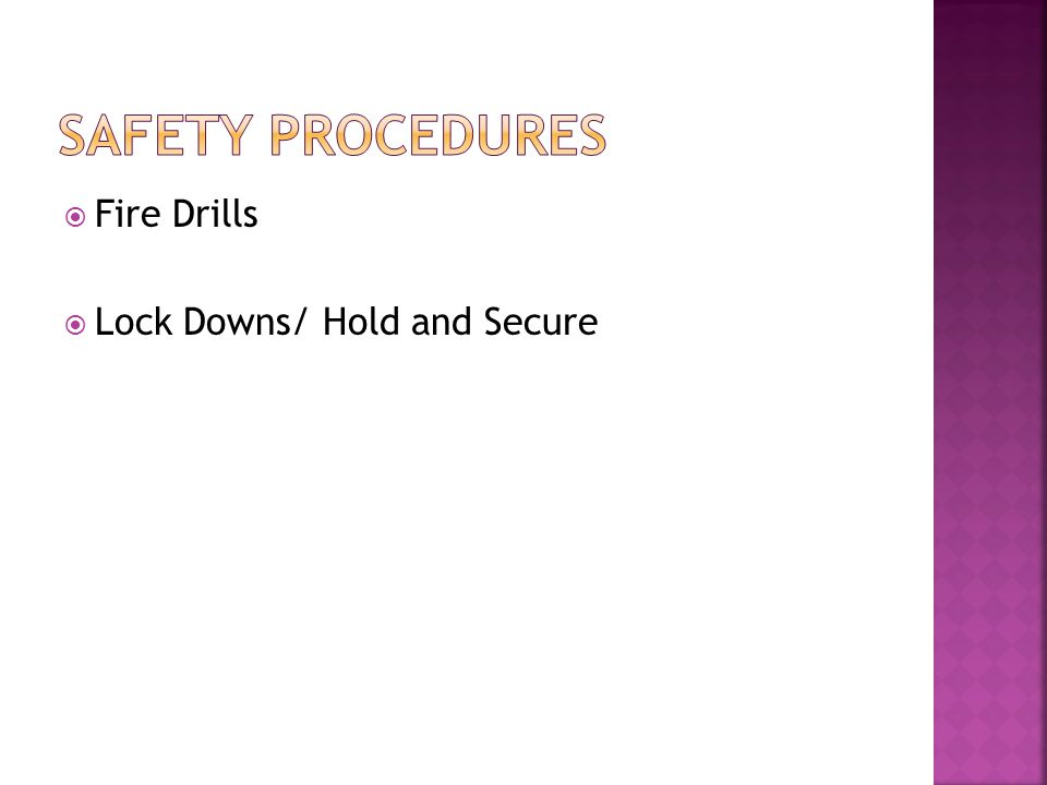 Safety Procedures Fire Drills Lock Downs/ Hold and Secure