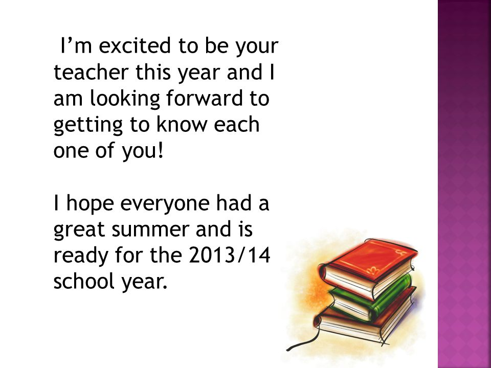 I'm excited to be your teacher this year and I am looking forward to getting to know each one of you!