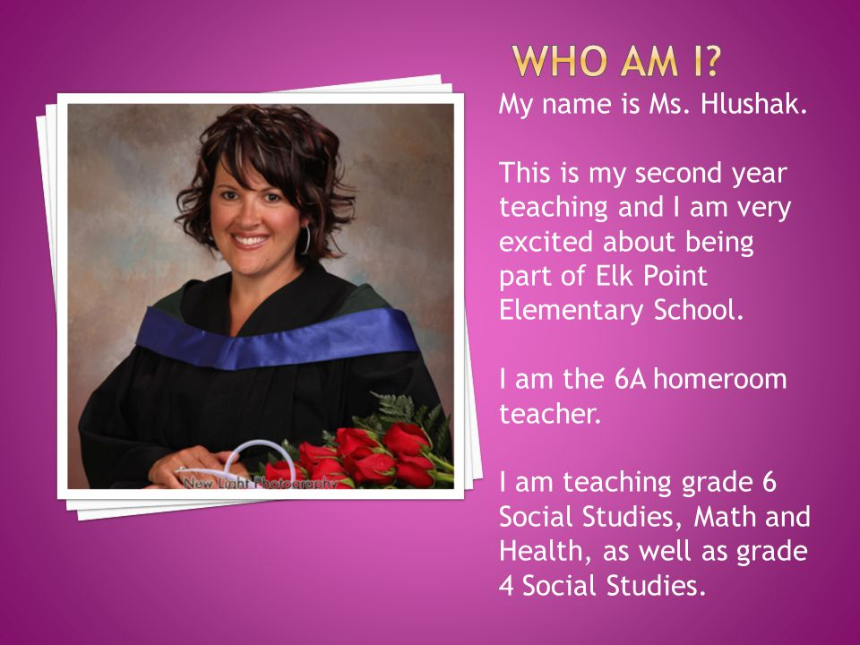 Who am I My name is Ms. Hlushak.