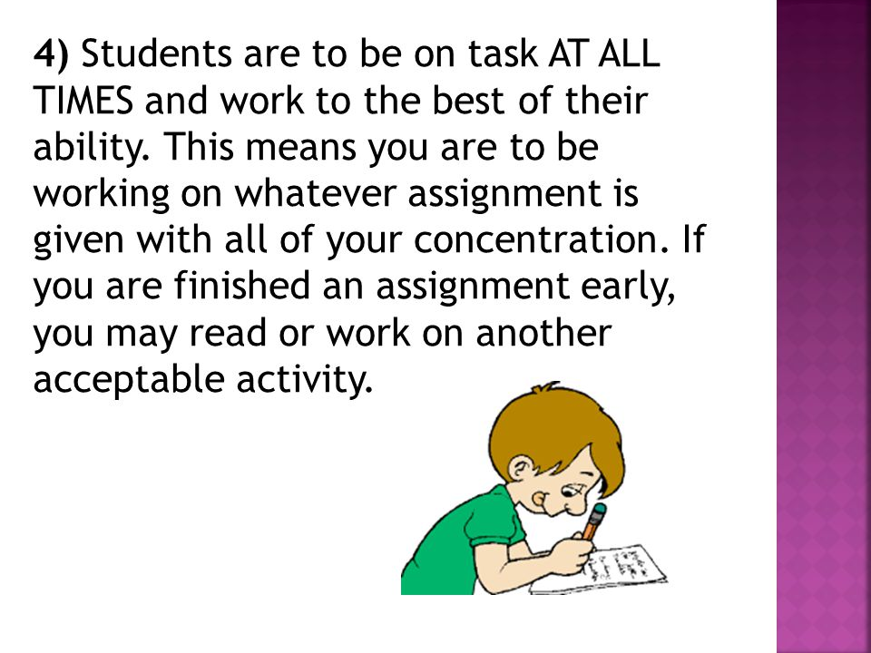 4) Students are to be on task AT ALL TIMES and work to the best of their ability.
