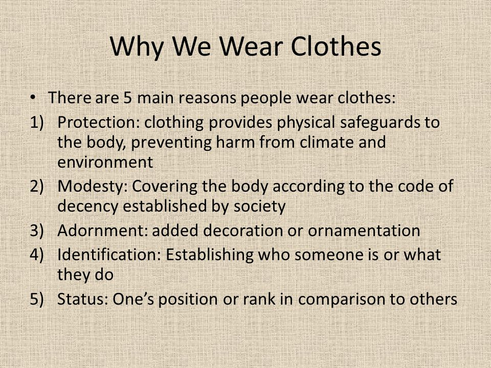 Why We Wear Clothes There are 5 main reasons people wear clothes:
